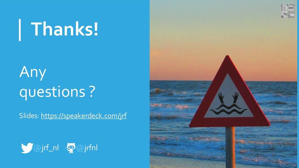 Thanks! Any questions ? Slides: https://speaker...