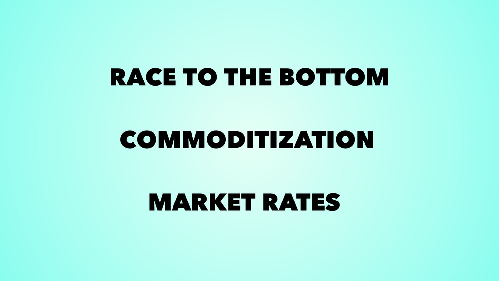RACE TO THE BOTTOM COMMODITIZATION MARKET RATES