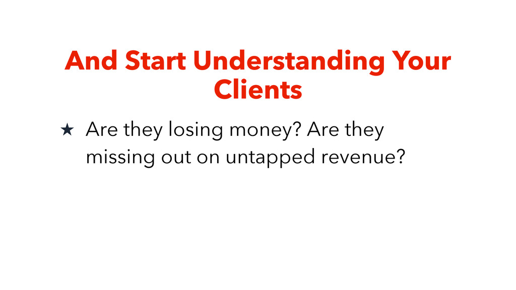 And Start Understanding Your Clients ★ Are they...