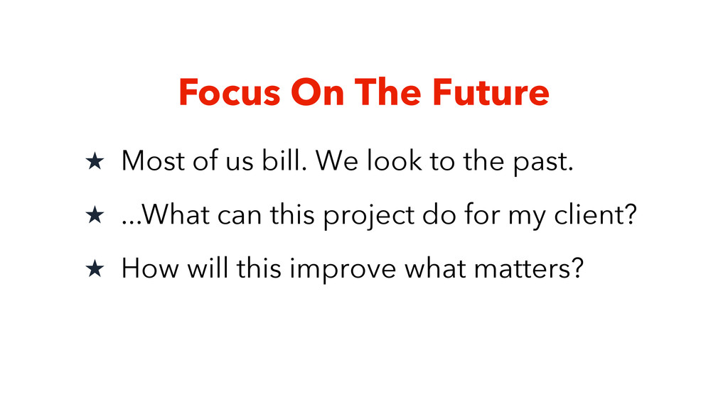 Focus On The Future ★ Most of us bill. We look ...