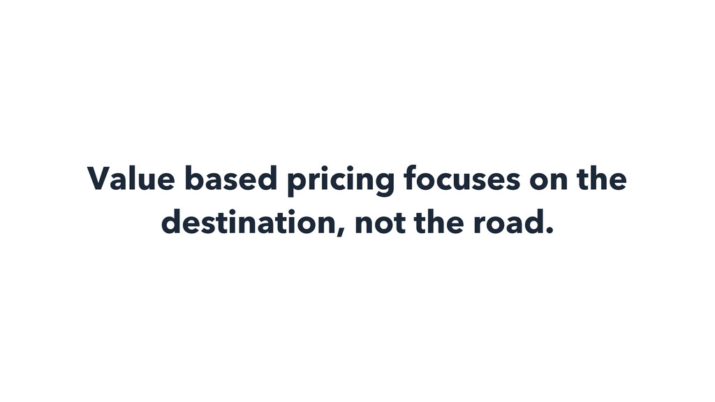 Value based pricing focuses on the destination,...
