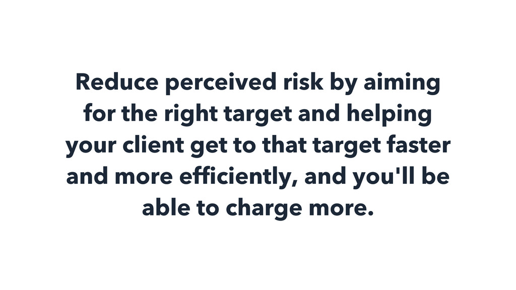 Reduce perceived risk by aiming for the right t...