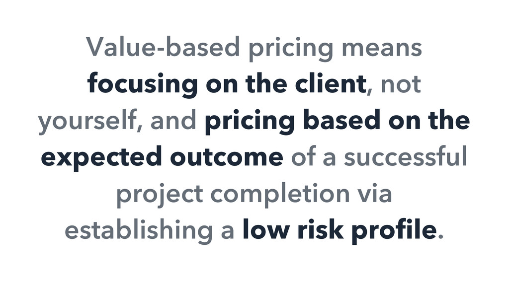 Value-based pricing means focusing on the clien...