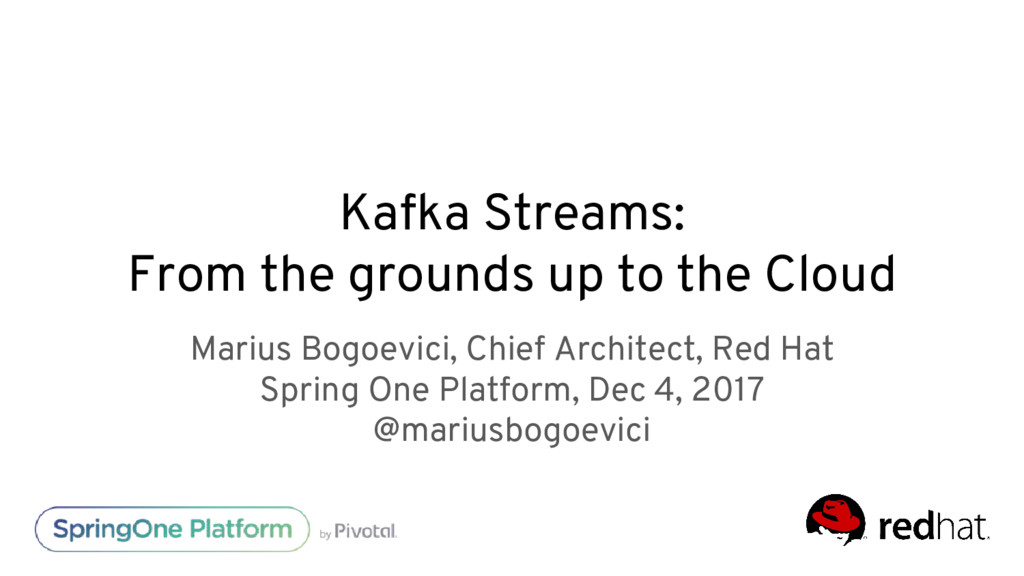 Kafka Streams: From the grounds up to the Cloud...