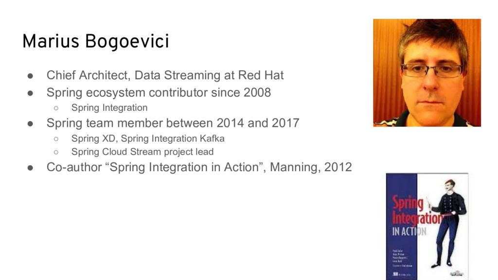 Marius Bogoevici ● Chief Architect, Data Stream...