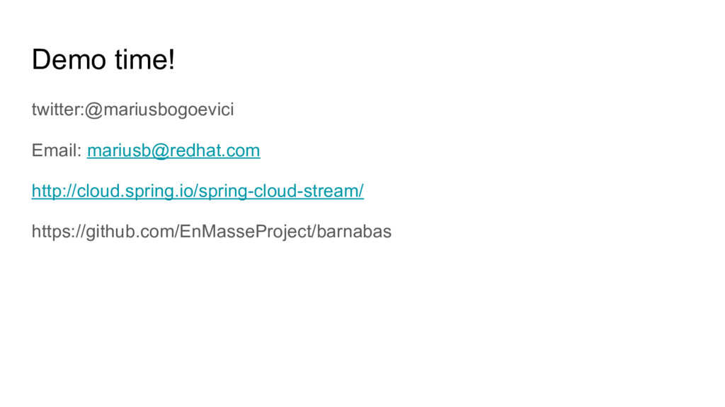 Demo time! twitter:@mariusbogoevici Email: mari...