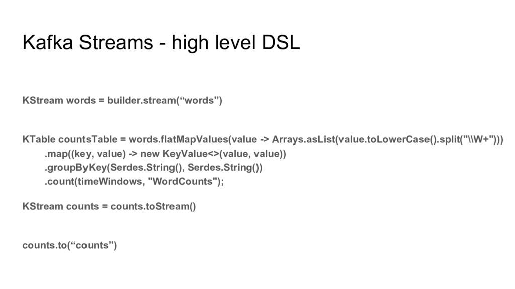 Kafka Streams - high level DSL KStream words = ...