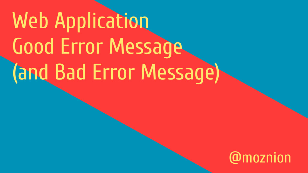 Web Application Good Error Message (and Bad Err...