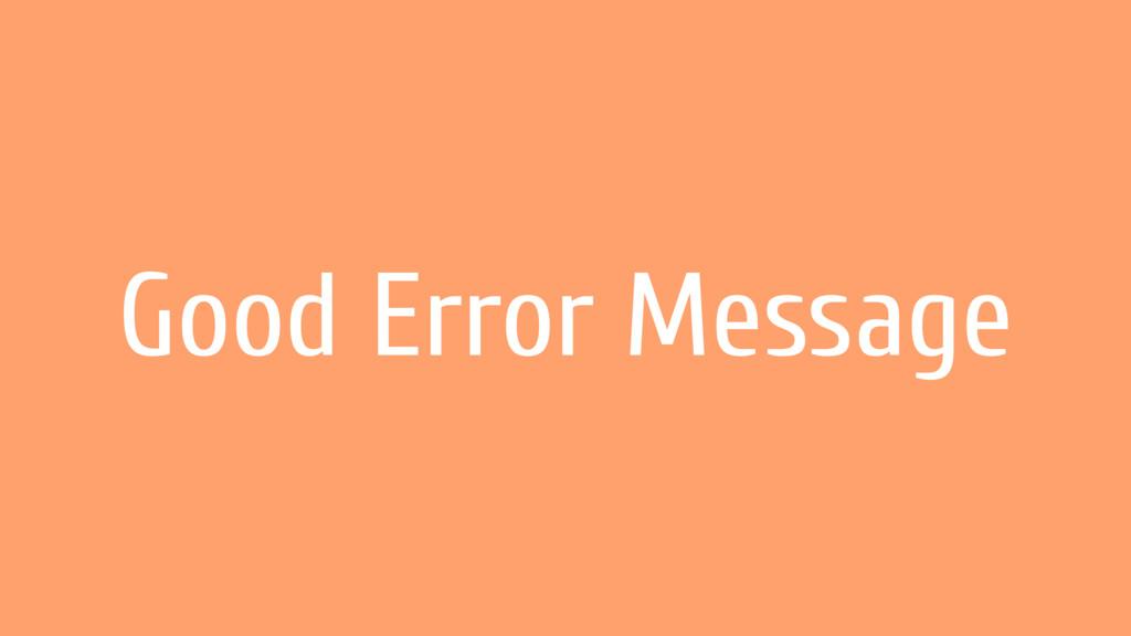Good Error Message