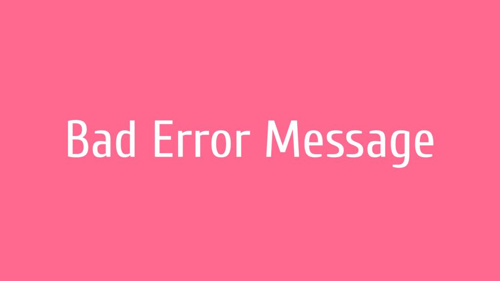 Bad Error Message