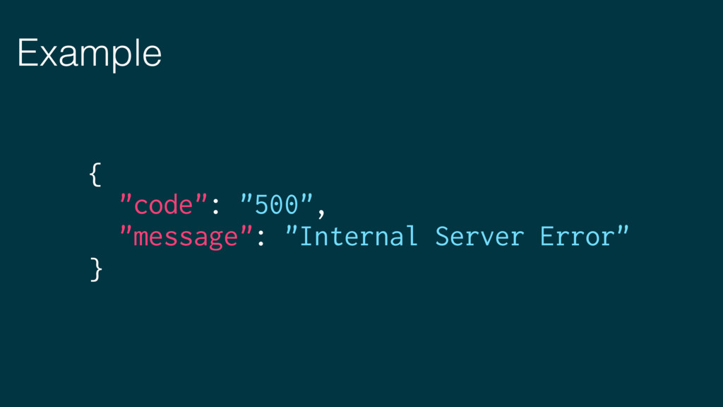"Example { ""code"": ""500"", ""message"": ""Internal S..."