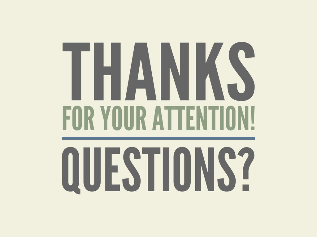 THANKS FOR YOUR ATTENTION! QUESTIONS?
