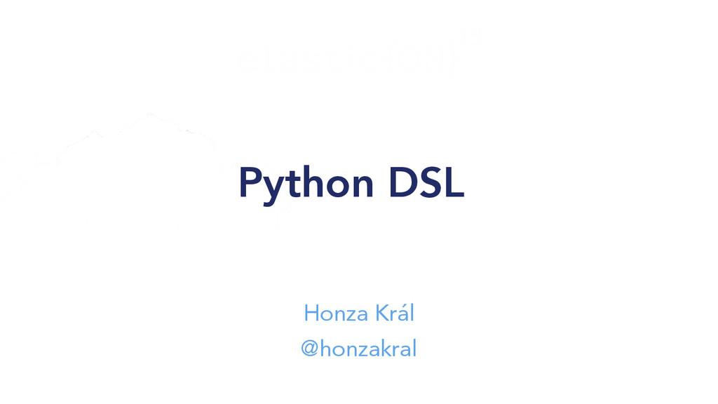Python DSL Honza Král @honzakral
