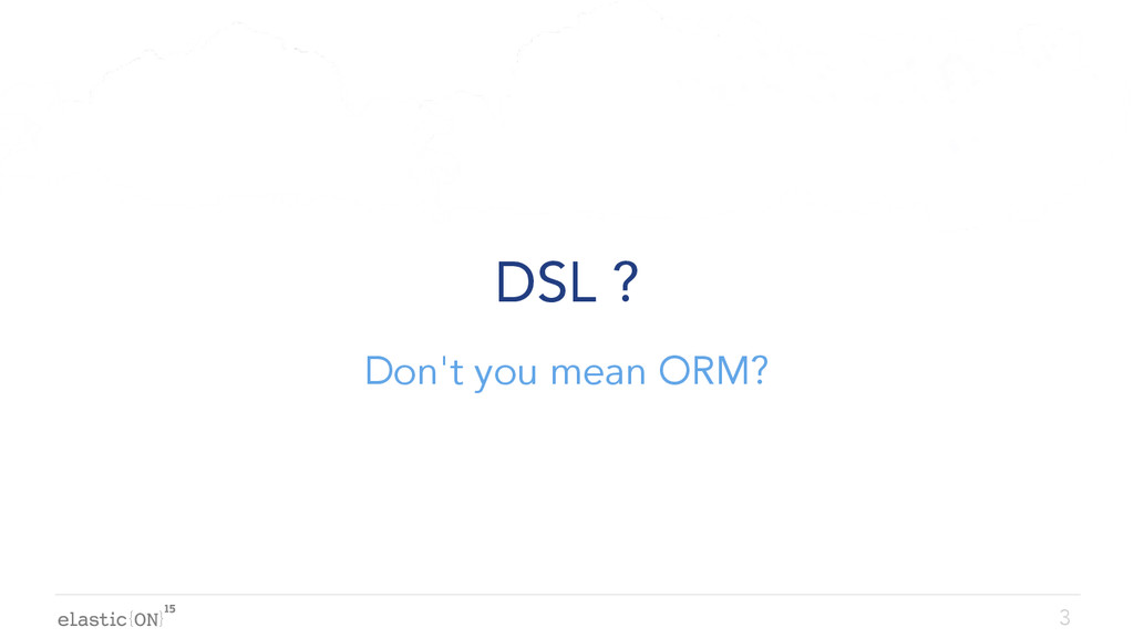 { } DSL ? Don't you mean ORM? 3