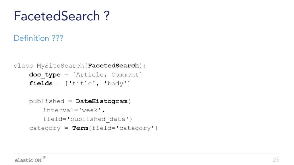 { } FacetedSearch ? class MySiteSearch(FacetedS...