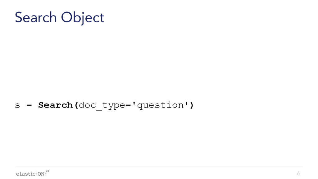 { } Search Object s = Search(doc_type='question...