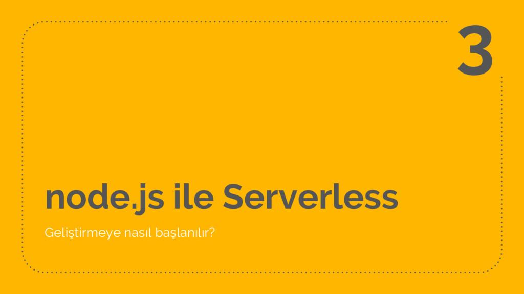 node.js ile Serverless Geliştirmeye nasıl başla...