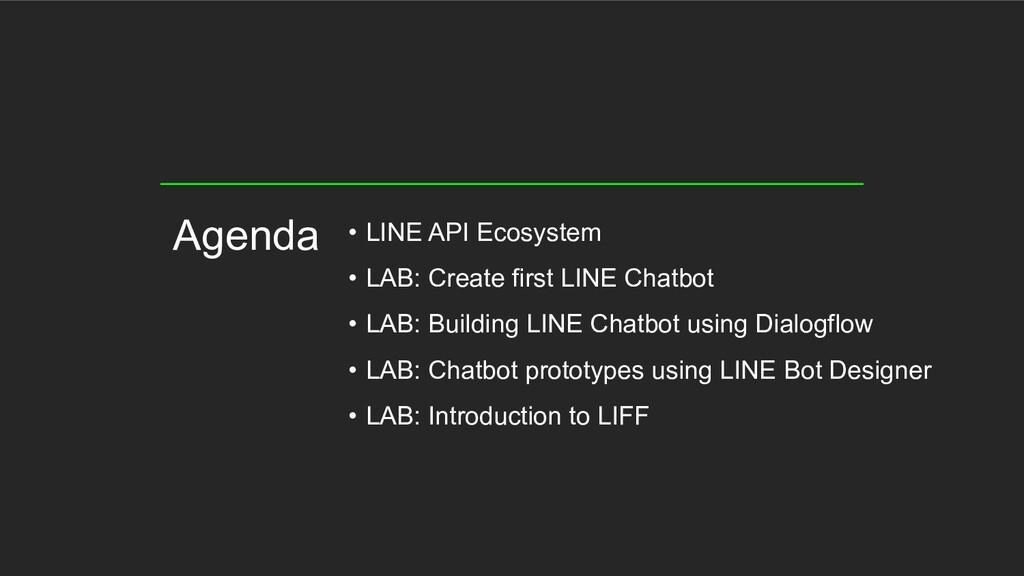 • LINE API Ecosystem • LAB: Create first LINE C...