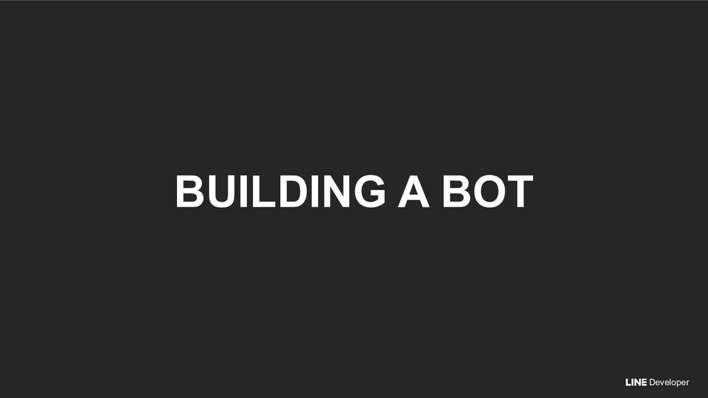 Developer BUILDING A BOT