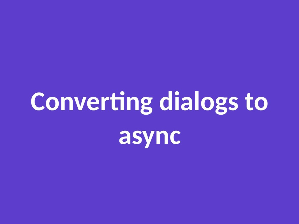 Converting dialogs to async