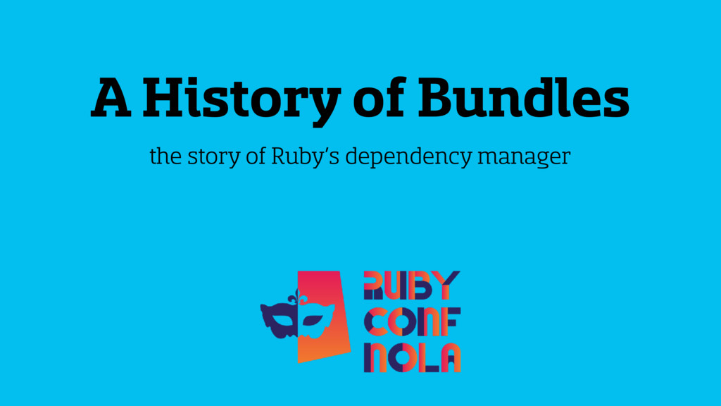 A History of Bundles the story of Ruby's depend...