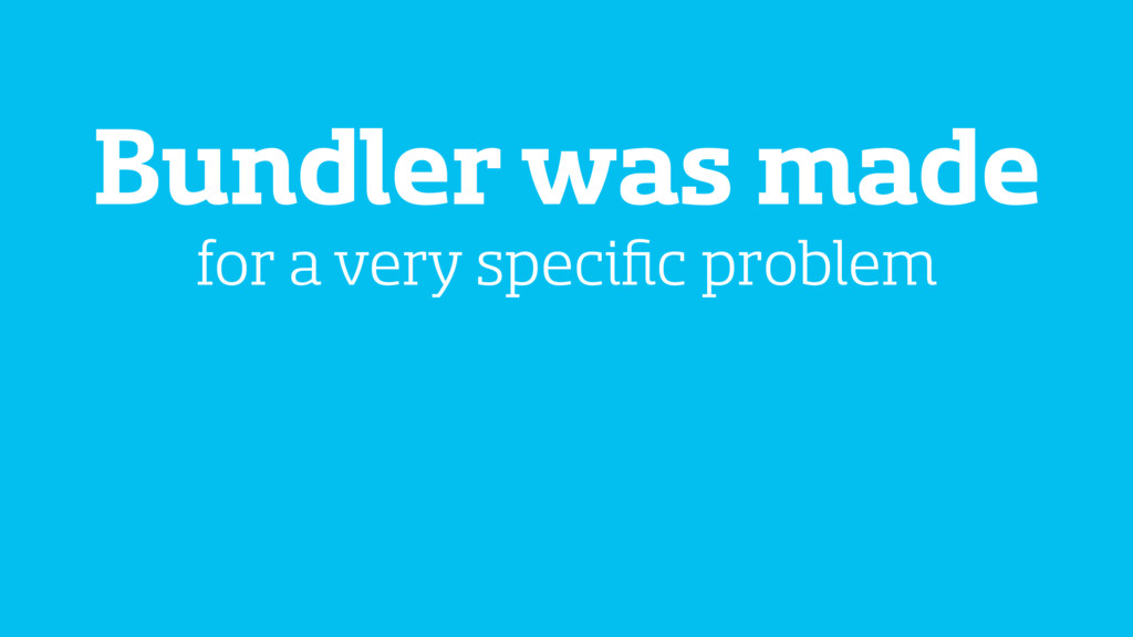 Bundler was made for a very specific problem