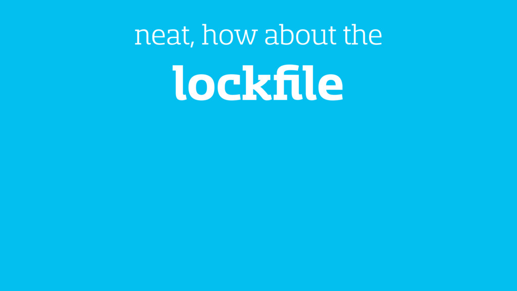 lockfile neat, how about the