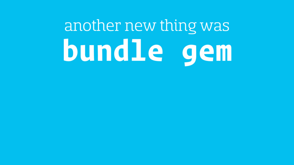 bundle gem another new thing was