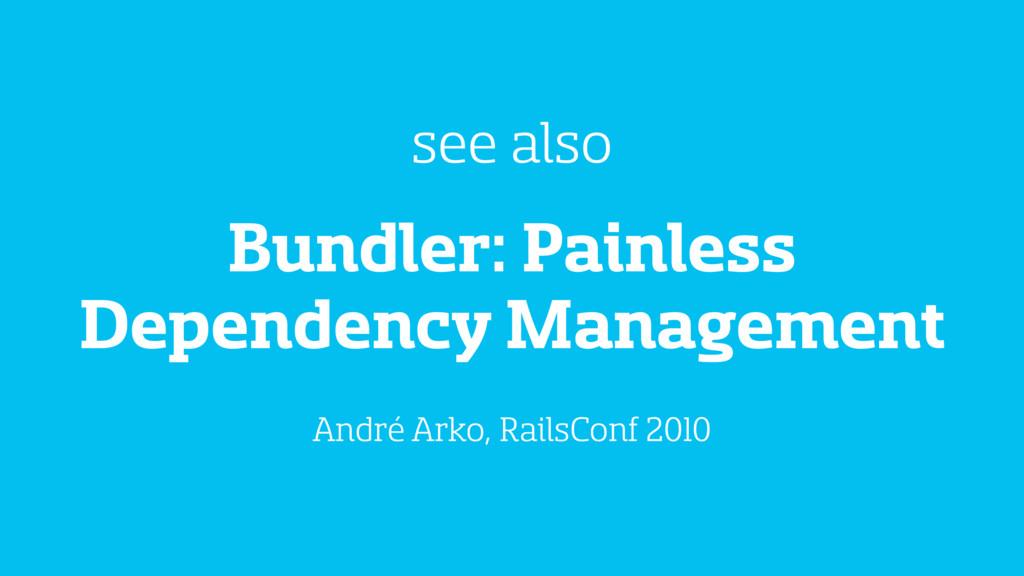 Bundler: Painless Dependency Management see als...