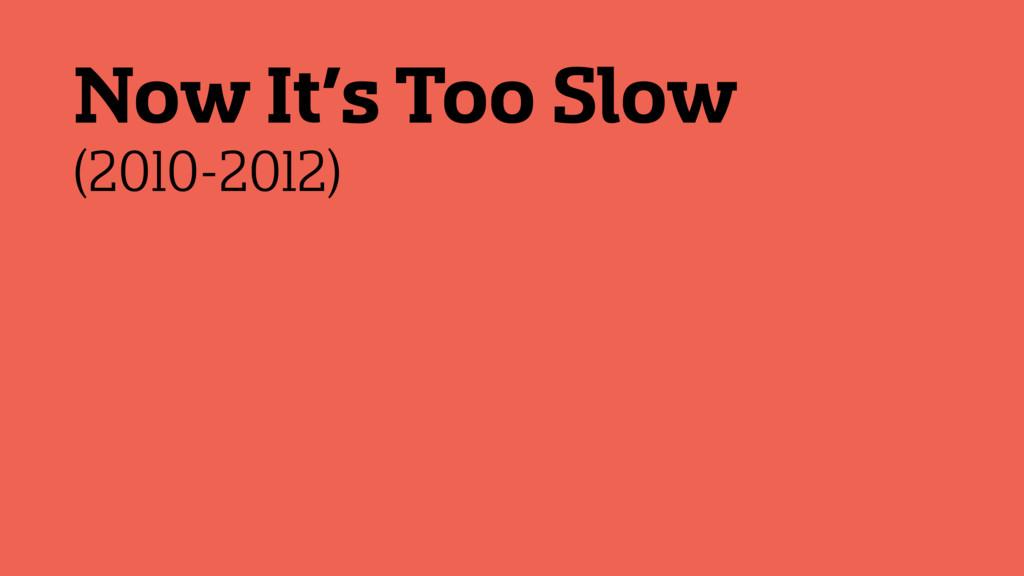 Now It's Too Slow (2010-2012)