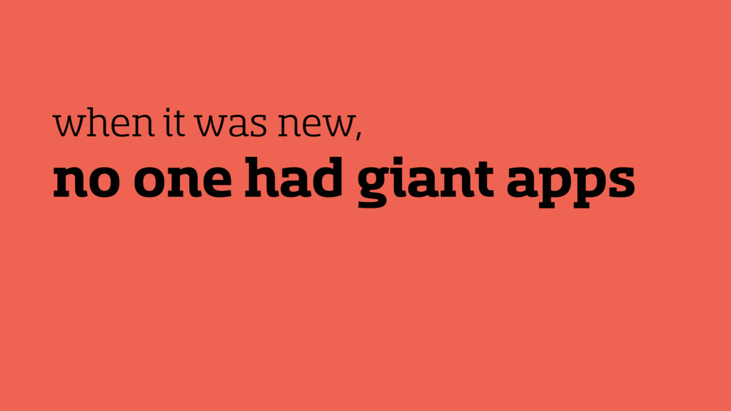 no one had giant apps when it was new,