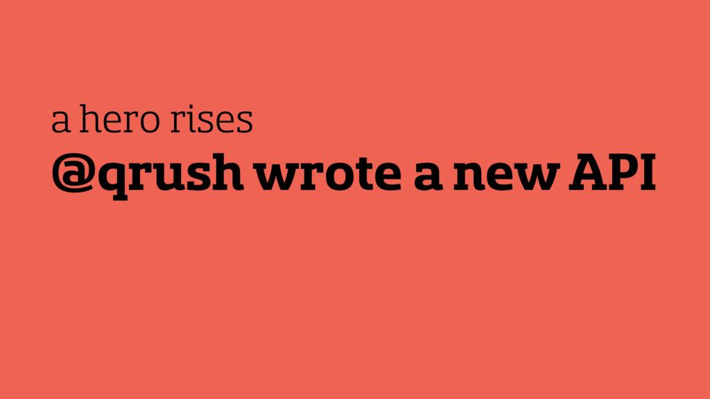 @qrush wrote a new API a hero rises