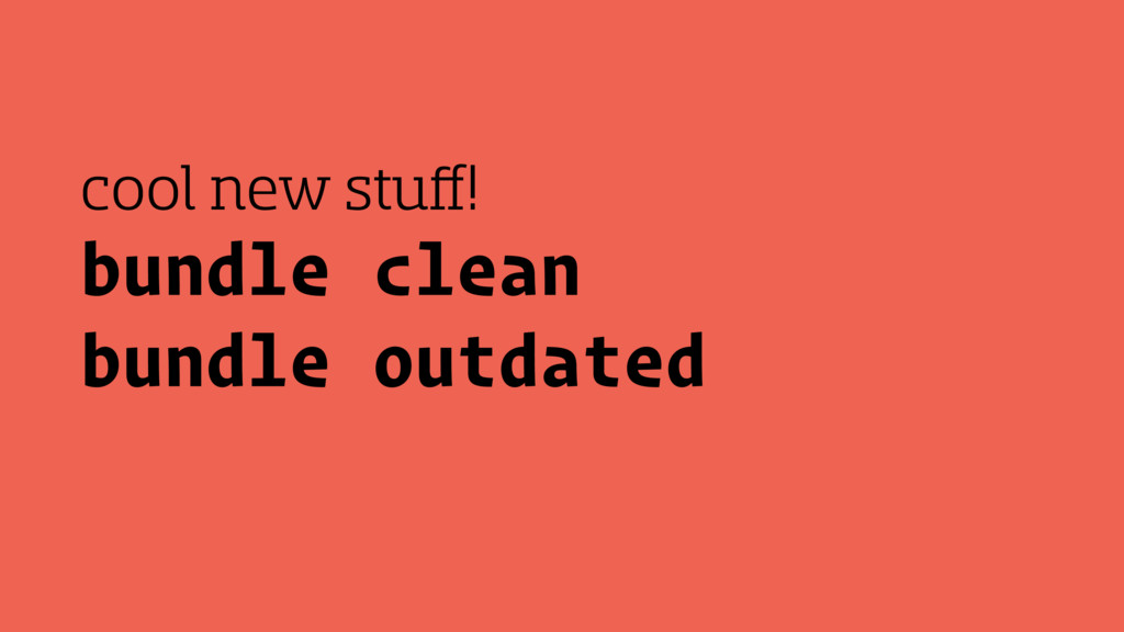 bundle clean bundle outdated cool new stuff!