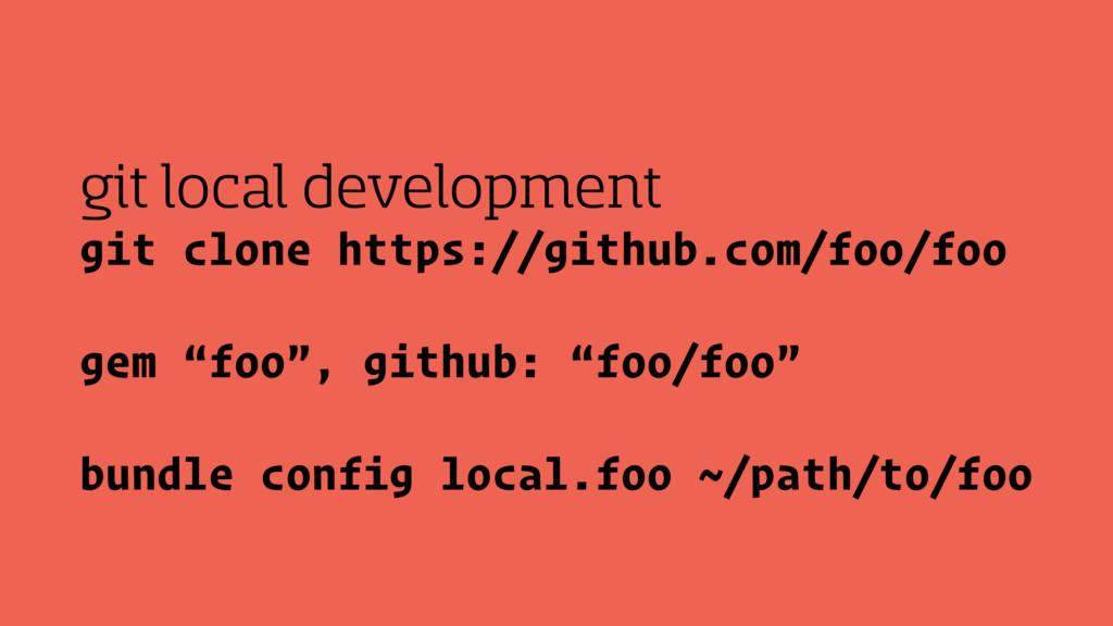 "git clone https://github.com/foo/foo gem ""foo"",..."
