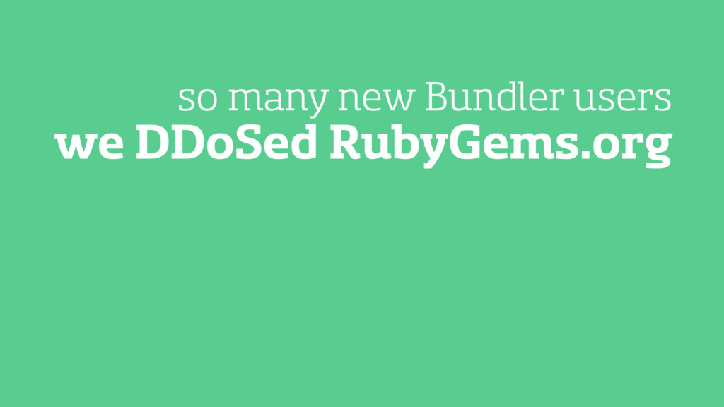 we DDoSed RubyGems.org so many new Bundler users