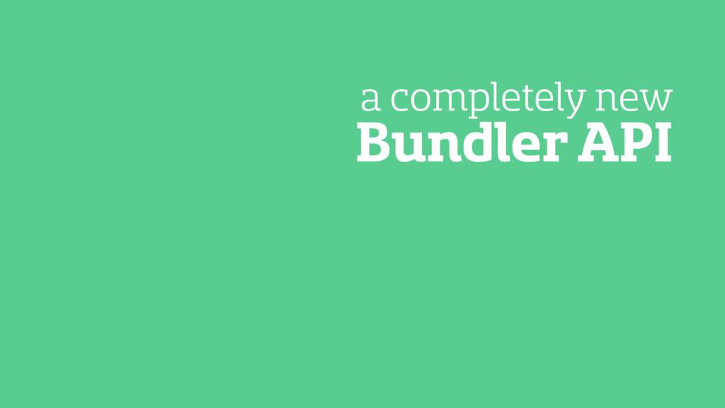 Bundler API a completely new