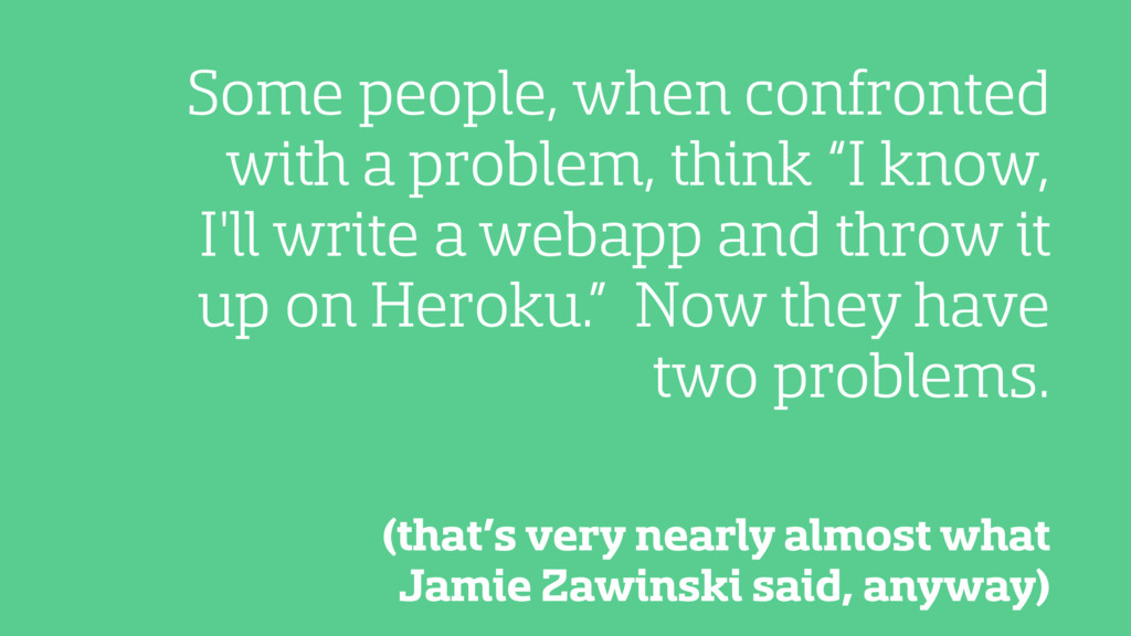 (that's very nearly almost what Jamie Zawinski ...