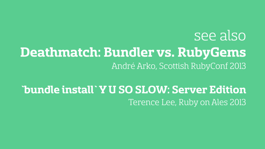 Deathmatch: Bundler vs. RubyGems see also `bund...