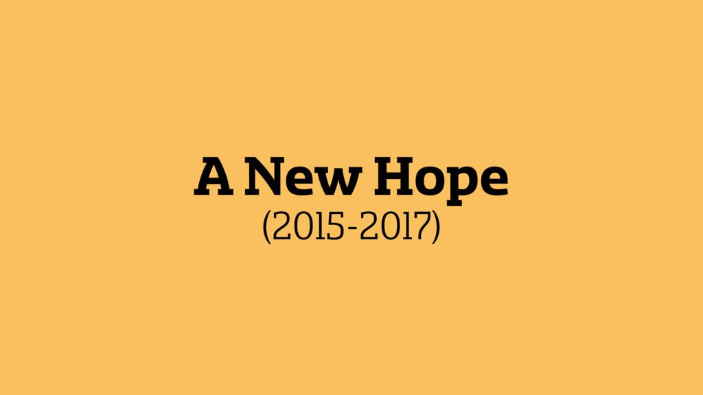 A New Hope (2015-2017)