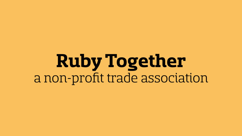 Ruby Together a non-profit trade association