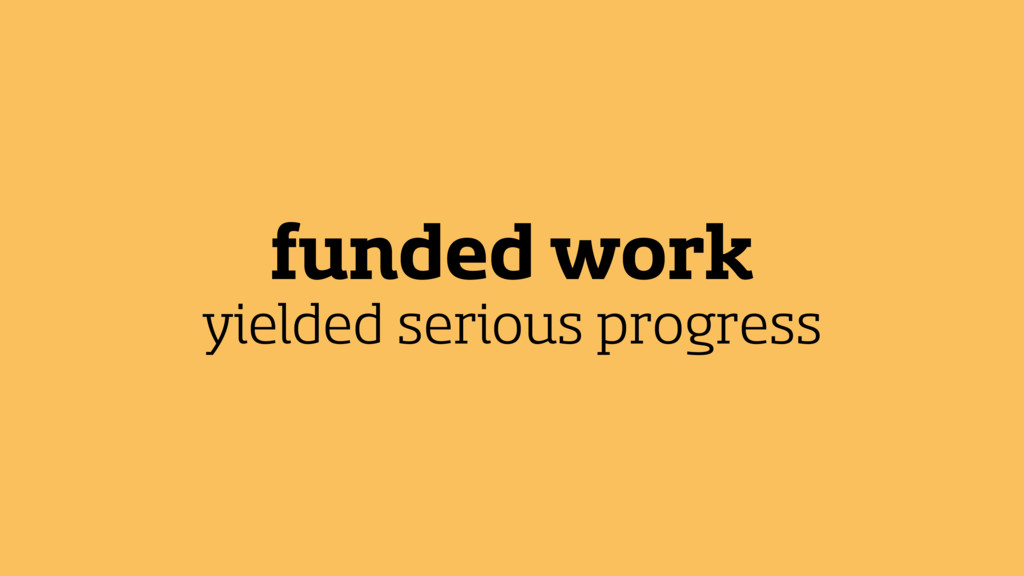 funded work yielded serious progress