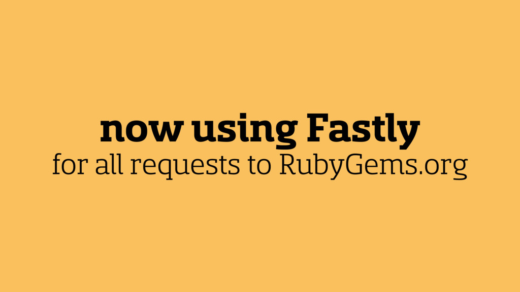 now using Fastly for all requests to RubyGems.o...