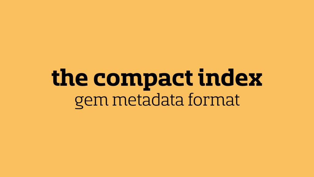 the compact index gem metadata format