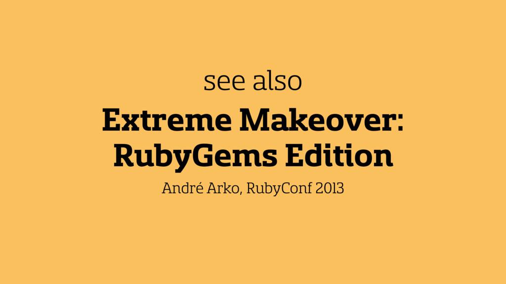 Extreme Makeover: RubyGems Edition André Arko, ...