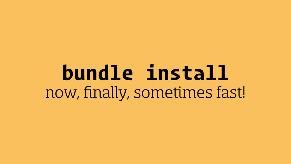 bundle install now, finally, sometimes fast!