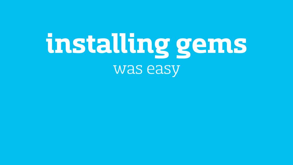 installing gems was easy