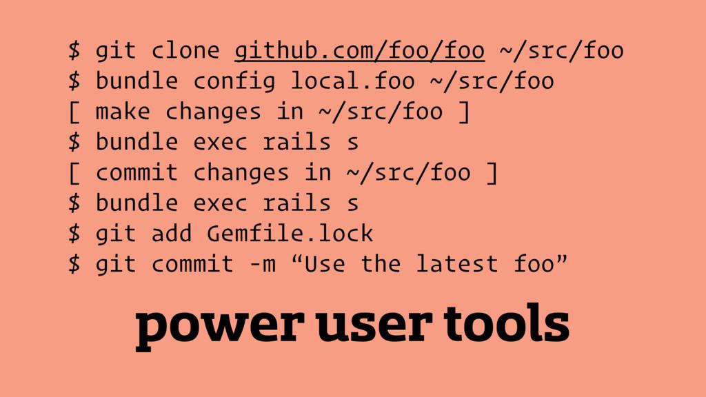 power user tools $ git clone github.com/foo/foo...