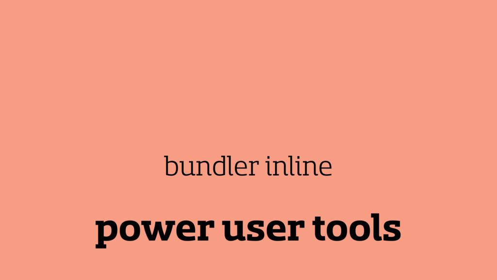 power user tools bundler inline