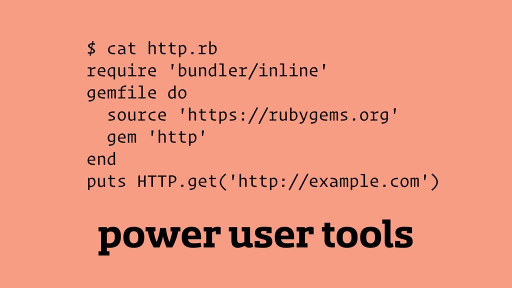 power user tools $ cat http.rb require 'bundler...