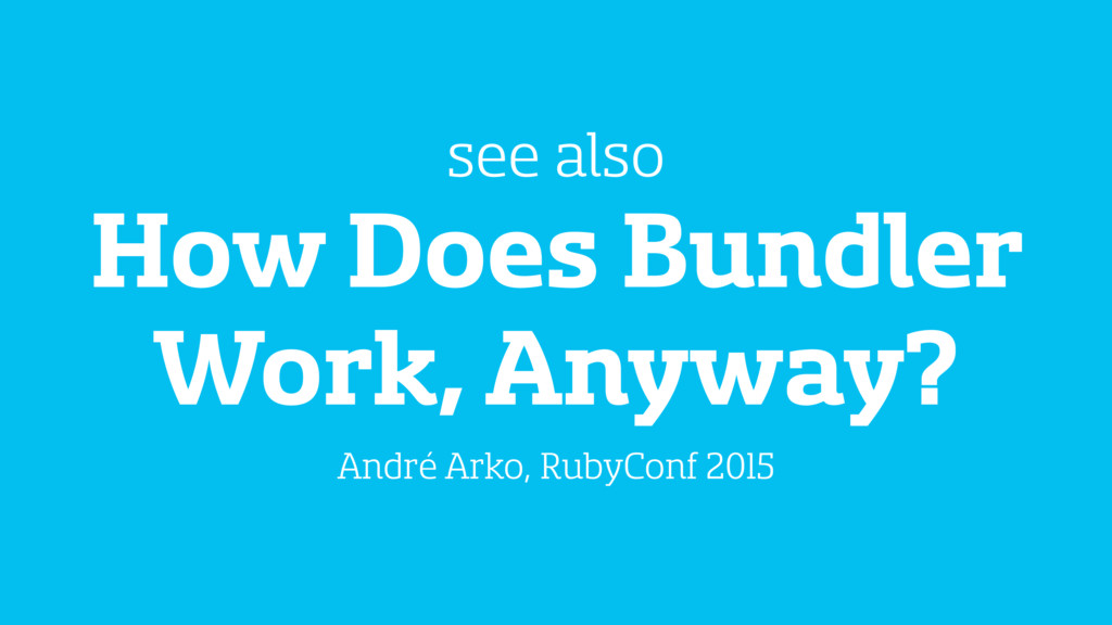 How Does Bundler Work, Anyway? see also André A...